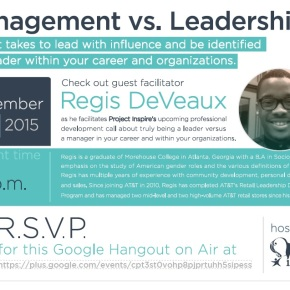 December 2015 Professional Development Webinar:Management vs. Leadership: What it takes to lead with influence and be identified as a leader within your career andorganizations